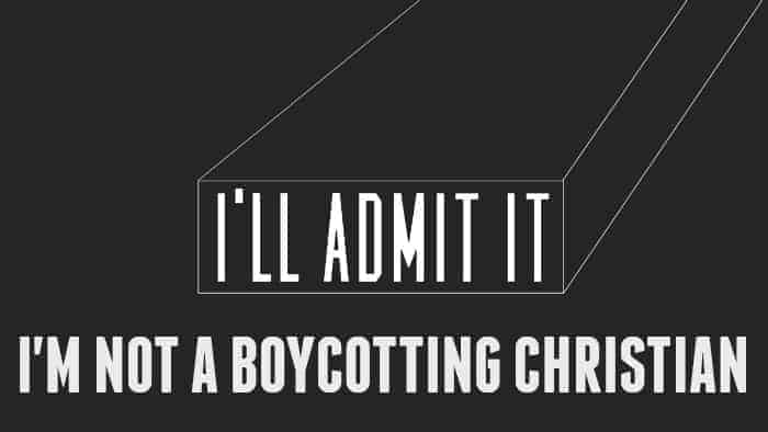 I'M NOT A BOYCOTTING CHRISTIAN
