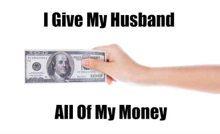 I Give My Husband All Of My Money