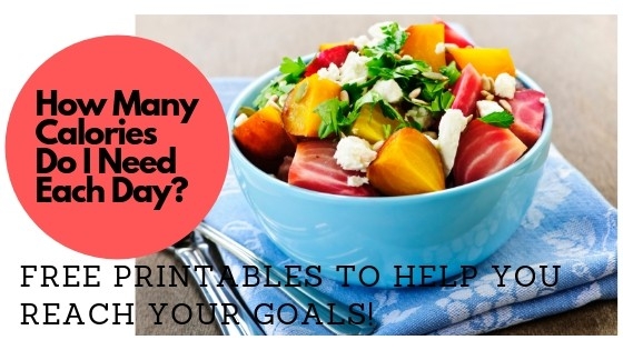 How Many Calories Do I Need Each Day - Free Calorie Printables